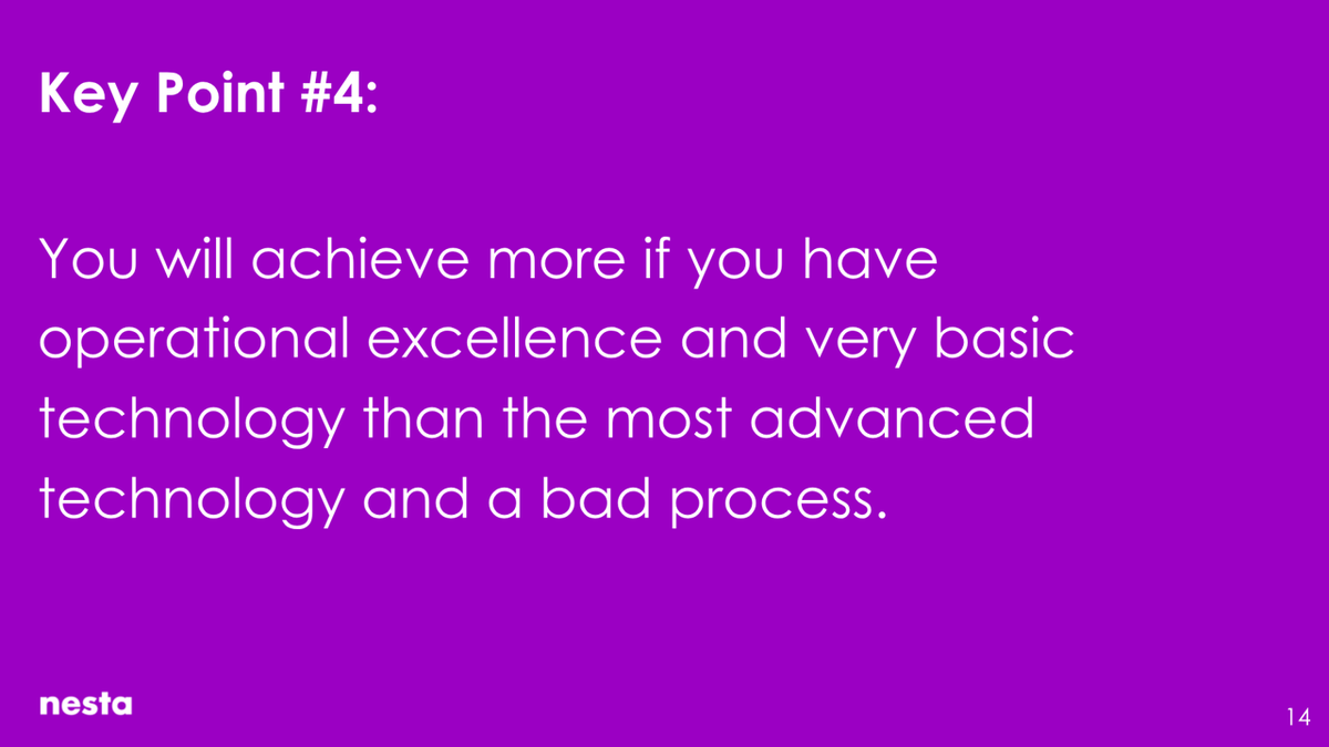 You will achieve more if you have operational excellence and very basic technology than the most advanced technology and a bad process