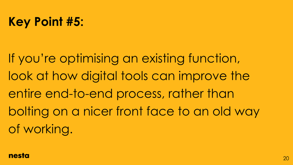 If you're optimising an existing function, look at how digital tools can improve the entire end-to-end process, rather than bolting on a nicer front face to an old way of working